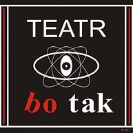 """""""BO TAK"""" Theatre"""